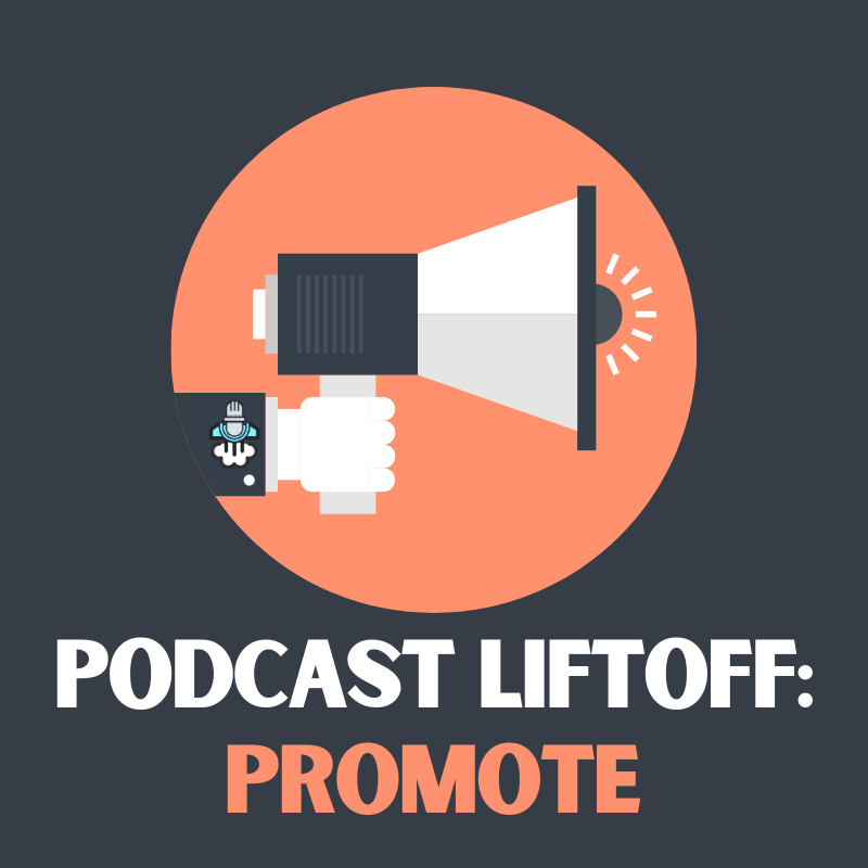 Podcast Liftoff: Promote